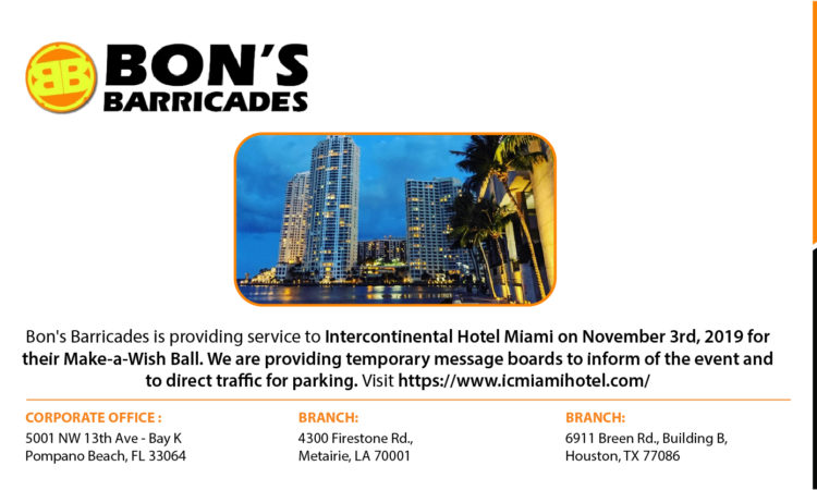 Bon's Barricades is providing service to Intercontinental Hotel Miami on November 3rd, 2019 for their Make-a-Wish Ball. We are providing temporary message boards to inform of the event and to direct traffic for parking. Visit https://www.icmiamihotel.com/