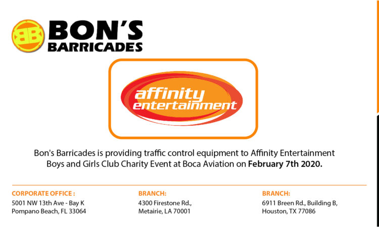 Bon's Barricades is providing traffic control equipment to Affinity Entertainment Boys and Girls Club Charity Event at Boca Aviation on February 7th 2020.