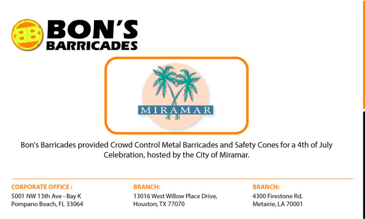 Bon's Barricades provided Crowd Control Metal Barricades and Safety Cones for a 4th of July Celebration, hosted by the City of Miramar.